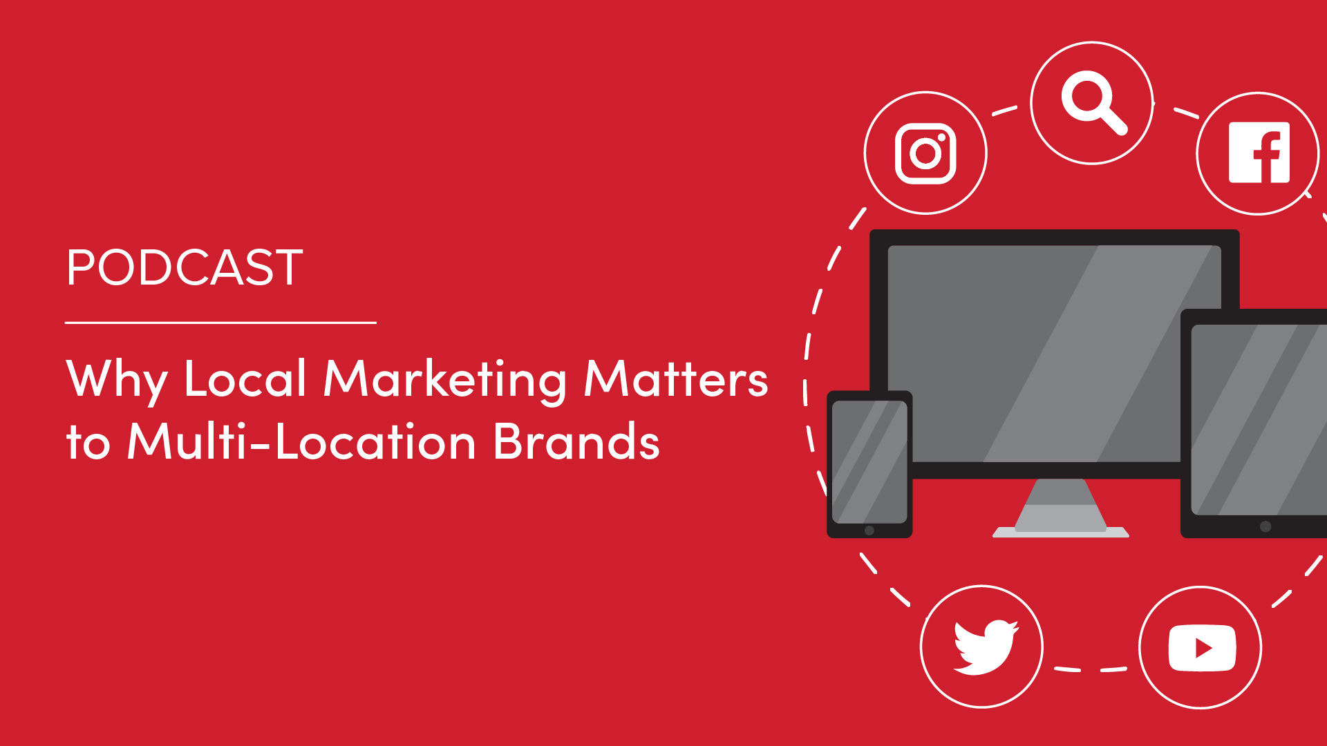 Podcast: Why Local Marketing Matters to Multi-Location Brands