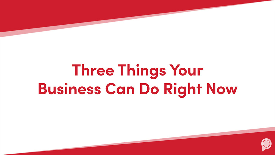 Three things your business can do right now