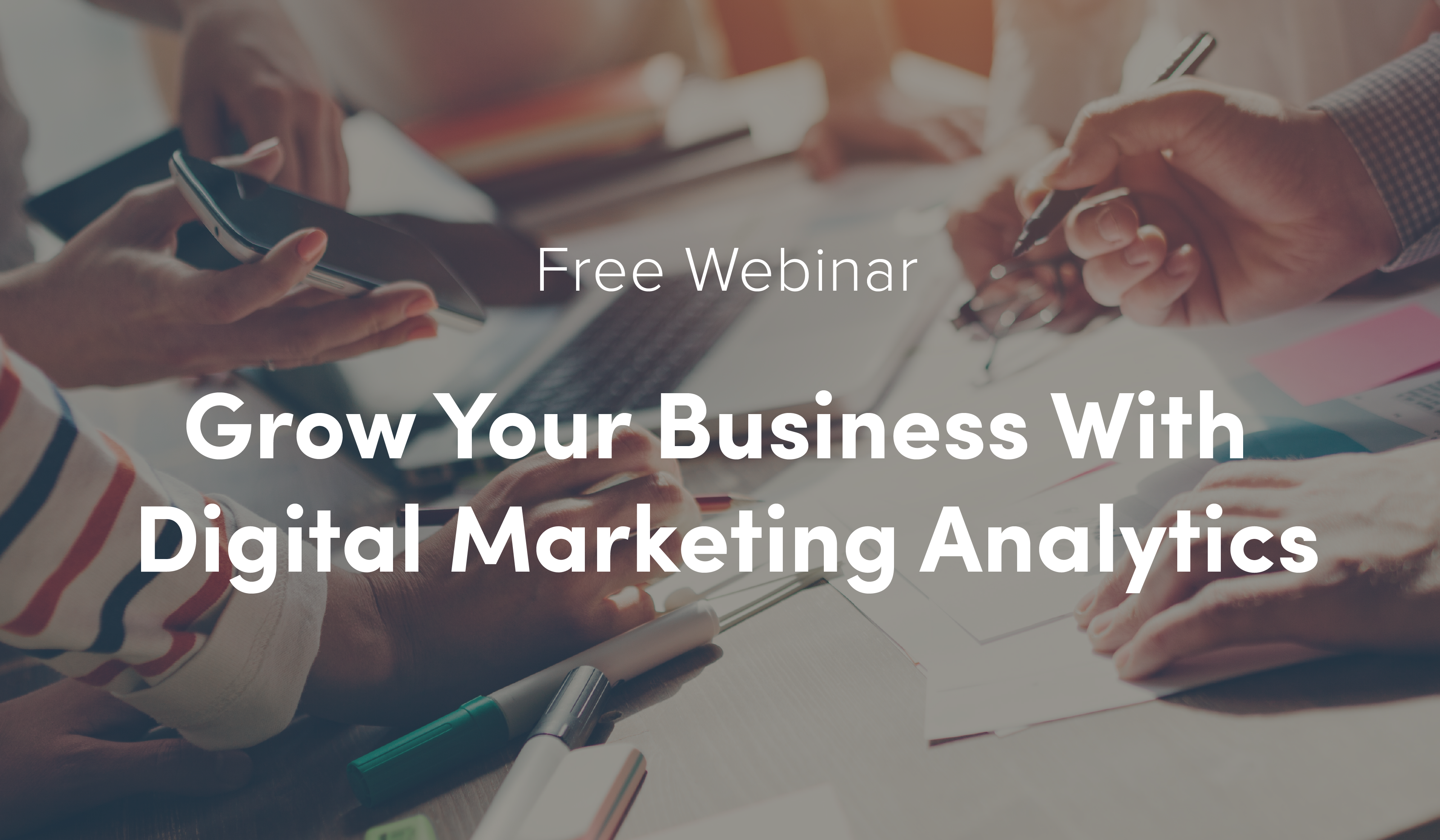 Free Webinar: How to Grow Your Business With Digital Marketing Analytics