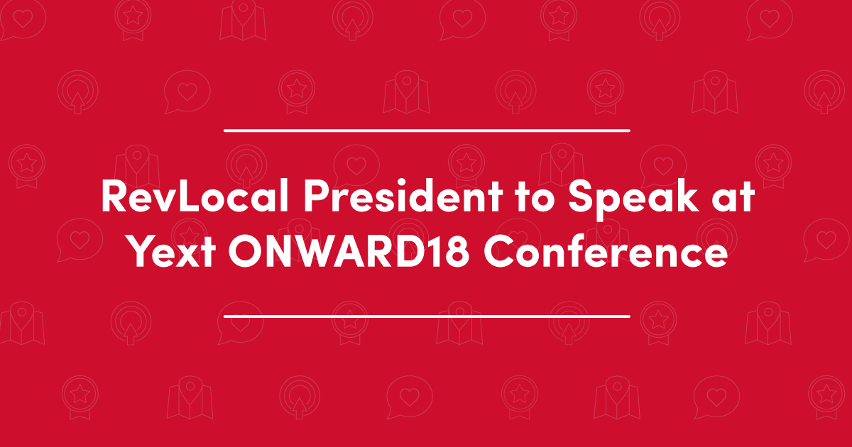 RevLocal president to speak at Yext ONWARD18 conference