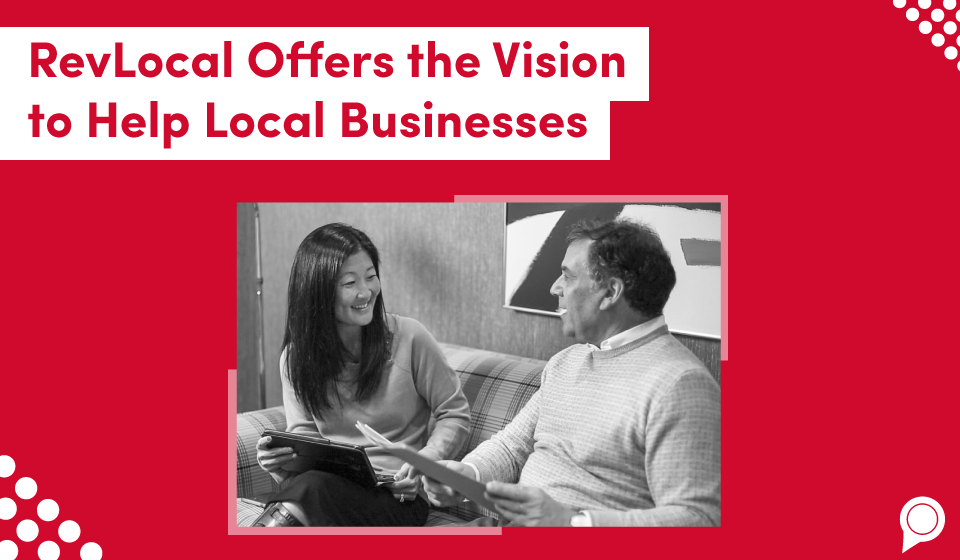 RevLocal offers the vision to help local businesses