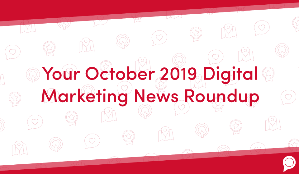 Your October 2019 digital marketing news roundup