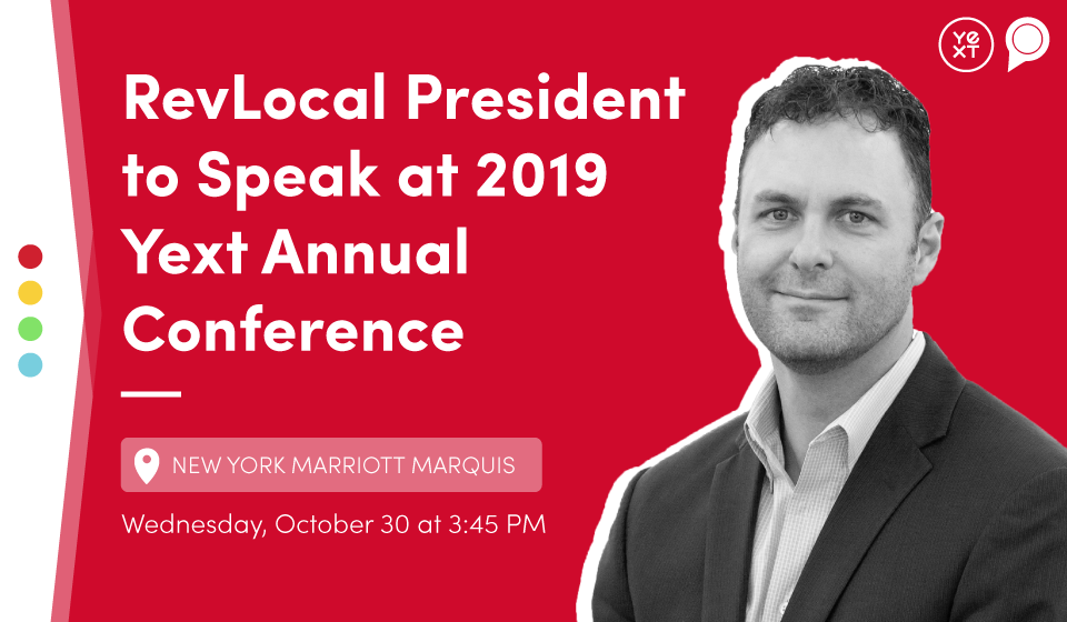 RevLocal President to speak at 2019 Yext Annual Conference - New York Marriott Marquis - Wednesday, October 30 at 3:45 pm